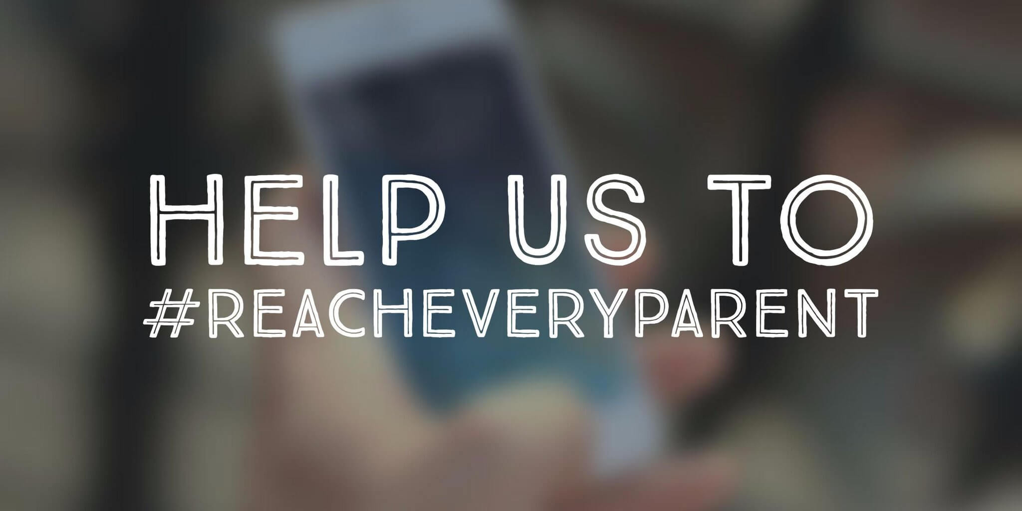 Parent Hub: #Reacheveryparent Banner